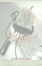 Sadistically Devoted by JaneIeroWay
