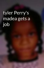 tyler Perry's madea gets a job by EbonyHowell