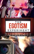 The Egotism Experiment (ON HOLD) by Puppy1899