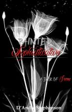 Painted Sophistication: A Book of Poems by D_And_Yeahh
