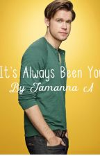 It's Always Been You (Glee: Sam Evans Love Story/Fan Fiction) by theobsessedfangirl1