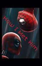 How I Met Him (A Spideypool Fanfiction) by Midnight_Moon_