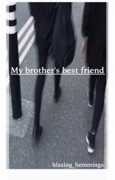 My Brother's Best friend// 5sos fanfiction
