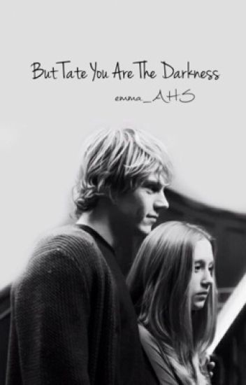 But Tate, You are the darkness (Violate).