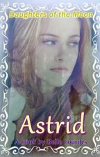 Daughters of the Moon trilogy #1 Astrid #Wattys2015 by prettyroses_