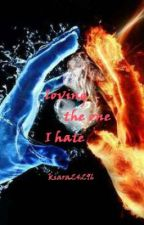 LOVING THE ONE I HATE by kissingZayn