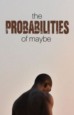 The Probabilities of Maybe by wheadee
