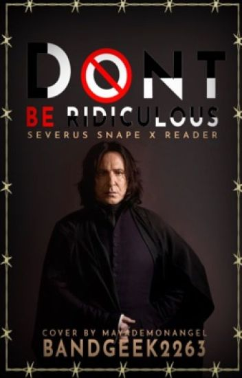Don't be ridiculous (Severus Snape x reader)