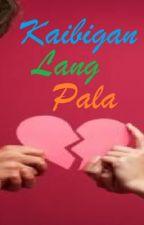 Kaibigan Lang Pala :( by drljms