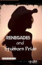Renegades and Stubborn Pride (sequal to Renegades and Pretty Women) by conleyswifey