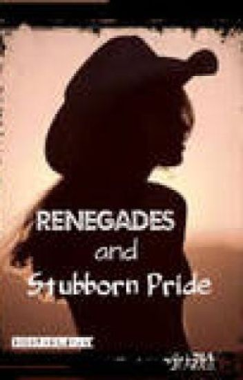 Renegades and Stubborn Pride (sequal to Renegades and Pretty Women)