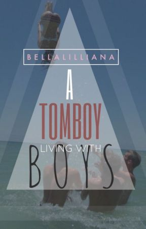 A Tomboy Living With Boys by BellaLilliana