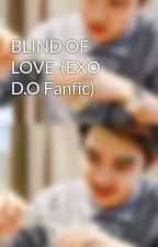 BLIND OF LOVE-(EXO D.O Fanfic) by dokyungsooha