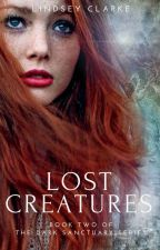 Lost Creatures: Book Two of The Dark Sanctuary series (ORIGINAL DRAFT) by LittleCinnamon