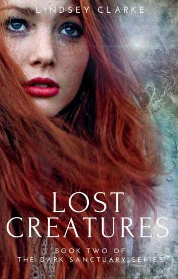 Lost Creatures: Book Two in The Dark Sanctuary series (ORIGINAL DRAFT)