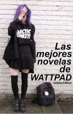 Las mejores novelas  de Wattpad. (pausada) by yxxngij