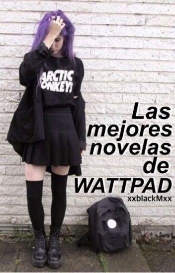 Las mejores novelas  de Wattpad. (pausada)