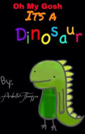 Oh My Gosh! It's a Dinosaur! by ArabellaThompson