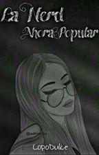La Nerd, Ahora popular (Editando) by AbrahamerLoLoca