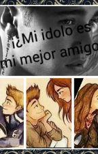 ¡¿Mi Idolo es mi mejor amigo!? by Dany_Alexis1517