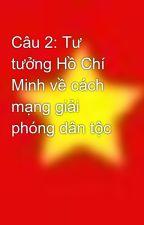 Câu 2: Tư tưởng Hồ Chí Minh về cách mạng giải phóng dân tộc by hoa2112