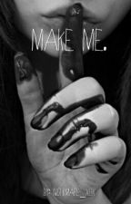 Make me. by Nightmare_xox