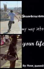 Skateboarding my way into your life by rose_queen01