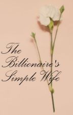 The Billionaire's Simple Wife by mzmysterygirl