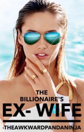 The Billionaire's Ex-Wife (Re-Written) by ThatAwkwardGirl16