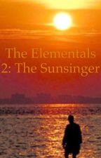 The Elementals 2: The Sunsinger by Pheon1xGlare909