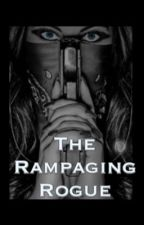 The Rampaging Rogue (B2) by tia_davis12