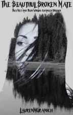 The Beautiful Broken Mate by LaurenMGranich