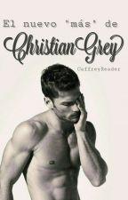 """El nuevo """"mas"""" de Christian Grey[Terminada] by CaffreyReader"""