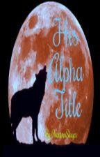 His Alpha Title(boyXboy) by PhantomSlayer