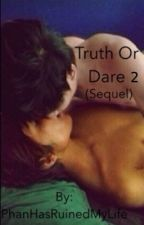 Truth or dare 2 (Sequel) by PhanHasRuinedMyLife