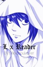 Death Note : L x Reader (Discontinued) by HeichouLover