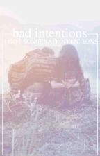 bad intentions || a.i. (on hold!!!!!) by comicalcashton