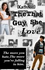 The Guy That She Love (On Going) by HailieJane14
