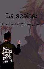 La Scelta: chi sarà il SUO creepypasta? by Ale-creepypastalover