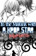 Story 10: In the Making with a K-pop Star (ON-HOLD) by JudgeMeNOT20