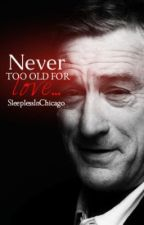 Never To Old For Love(Book 2 of the LOVE series) by SleeplessInChicago