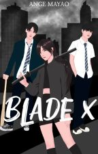 Blade X (Completed) by AngelicaMayao1