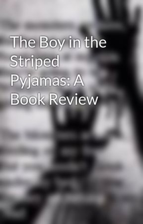 the boy in the striped pyjamas a book review wattpad the boy in the striped pyjamas a book review