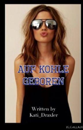 Auf Kohle geboren by Kati_Draxler