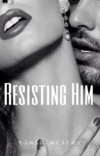 Resisting Him by timid_writer