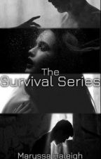 The Survival Series {Old Version} by MaryssaHaleigh