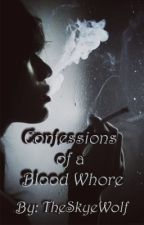 Confessions of a Blood Whore (BxG) (SLOW UPDATES) by TheSkyeWolf