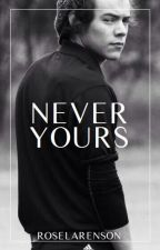 Never Yours || H.S. by roselarenson