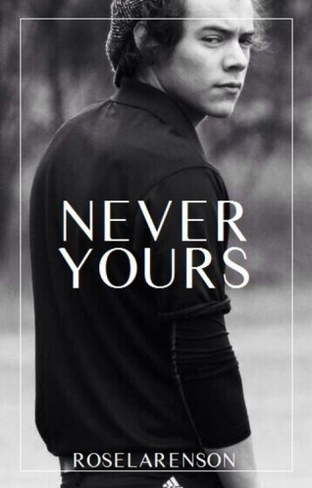 Never Yours || H.S.
