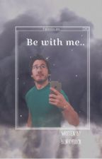 Be with me.. - [Markiplier fanfiction] by blurryfuuck
